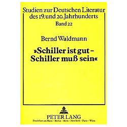 'Schiller ist gut - Schiller muß sein!'. Bernd Waldmann  - Buch
