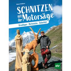 Schnitzen mit der Motorsäge als Buch von Helmut Tschiderer