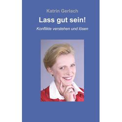Lass gut sein! als Buch von Katrin Gerlach