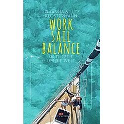 Work Sail Balance. Lutz Klostermann  Johanna Klostermann  - Buch