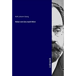 Reise von Linz nach Wien. Johann Georg Kohl  - Buch