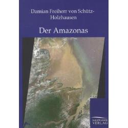 Der Amazonas als Buch von Damian Freiherr von Schütz-Holzhausen