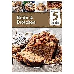 Mit nur 5 Zutaten - Brote & Brötchen - Buch