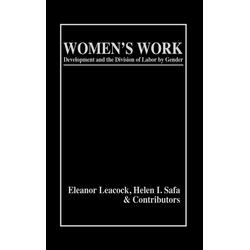 Women's Work als Buch von Eleanor Leacock/ Helen I. Safa