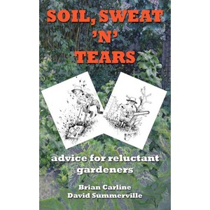 Soil Sweat \'n\' Tears - Advice for Reluctant Gardeners