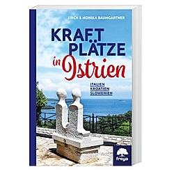 Kraftplätze in Istrien. Erich Baumgartner  Monika Baumgartner  - Buch