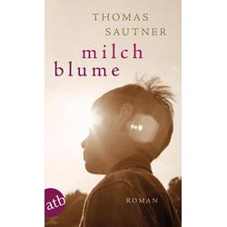 Milchblume als Taschenbuch von Thomas Sautner