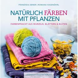 Natürlich färben mit Pflanzen als Buch von Franziska Ebner/ Romana Hasenöhrl