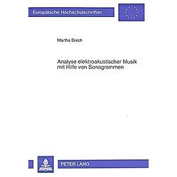 Analyse elektroakustischer Musik mit Hilfe von Sonagrammen. Martha Brech  - Buch