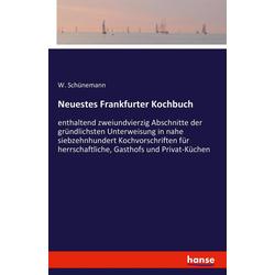 Neuestes Frankfurter Kochbuch als Buch von W. Schünemann