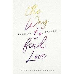 The way to find love. Carolin Emrich  - Buch