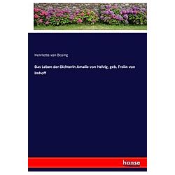 Das Leben der Dichterin Amalie von Helvig  geb. Freiin von Imhoff. Henriette von Bissing  - Buch