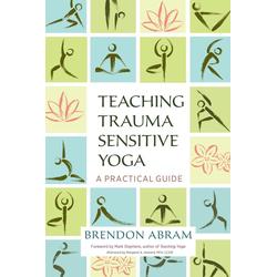 Teaching Trauma-Sensitive Yoga: eBook von Brendon Abram