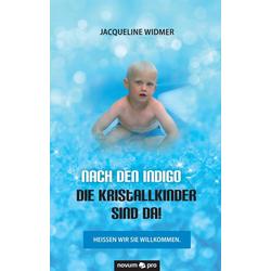 Nach den Indigo - Die Kristallkinder sind da! als Buch von Jacqueline Widmer