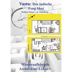 Vastu: Das indische Feng Shui als Buch von Dolben Elsner v. d. Malsburg