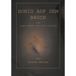 Honig auf dem Bauch als Buch von Andrea Weiler