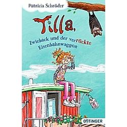 Tilla  Zwieback und der verrückte Eisenbahnwaggon / Tilla und Zwieback Bd.1. Patricia Schröder  - Buch