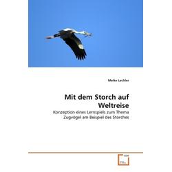 Mit dem Storch auf Weltreise als Buch von Meike Lechler