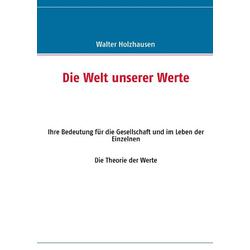 Die Welt unserer Werte als Buch von Walter Holzhausen