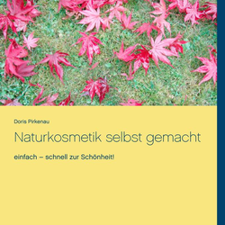 Naturkosmetik selbst gemacht als Buch von Doris Pirkenau