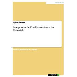 Interpersonelle Konfliktsituationen im Unterricht: eBook von Björn Peters