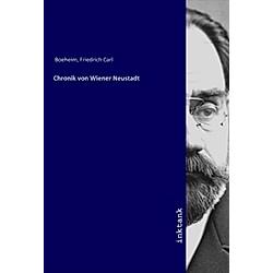 Chronik von Wiener Neustadt. Friedrich Carl Boeheim  - Buch