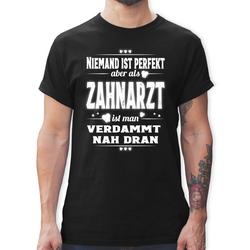 Shirtracer T-Shirt Niemand ist perfekt aber als Zahnarzt ist man verdammt nah dran - Sonstige Berufe - Herren Premium T-Shirt - T-Shirts zahnarzt bekleidung XL