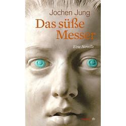 Das süße Messer als Buch von Jochen Jung
