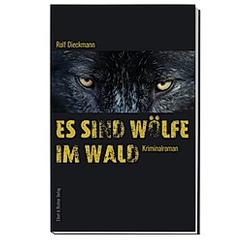 Es sind Wölfe im Wald. Rolf Dieckmann  - Buch