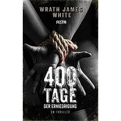 400 Tage der Erniedrigung. Wrath James White  - Buch