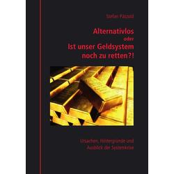 Alternativlos oder Ist unser Geldsystem noch zu retten?! als Buch von Stefan Pätzold