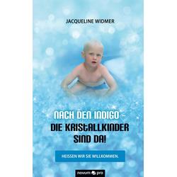 Nach den Indigo - Die Kristallkinder sind da!: eBook von Jacqueline Widmer