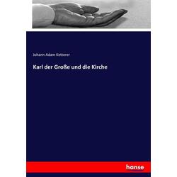 Karl der Große und die Kirche als Buch von Johann Adam Ketterer