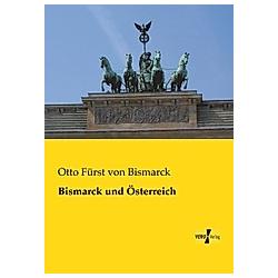 Bismarck und Österreich. Otto von Bismarck  - Buch