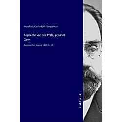 Reprecht von der Pfalz  genannt Clem. Karl Adolf Konstantin Hoefler  - Buch