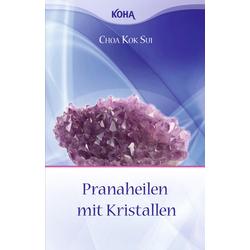 Pranaheilen mit Kristallen: Buch von Choa Kok Sui
