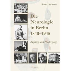 Die Neurologie in Berlin 1840-1945 als Buch von Bernd Holdorff