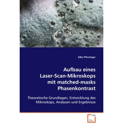 Aufbau eines Laser-Scan-Mikroskops mit matched-masks Phasenkontrast als Buch von Silke Pfinninger