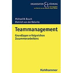 Teammanagement. Michael W. Busch  Dietrich von der Oelsnitz  Dietrich von der Oelsnitz  - Buch