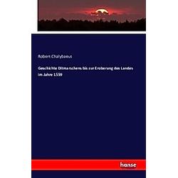 Geschichte Ditmarschens bis zur Eroberung des Landes im Jahre 1559. Robert Chalybaeus  - Buch