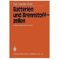 Batterien und Brennstoffzellen. K.-J. Euler  - Buch