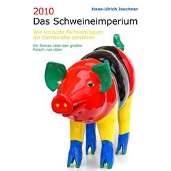 2010 Das Schweineimperium als Buch von Hans-Ulrich Jauchner