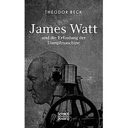 James Watt und die Erfindung der Dampfmaschine. Theodor Beck  - Buch