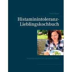 Histaminintoleranz-Lieblingskochbuch als Buch von Petra Mayer