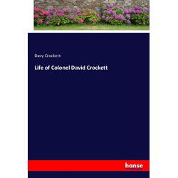 Life of Colonel David Crockett als Buch von Davy Crockett
