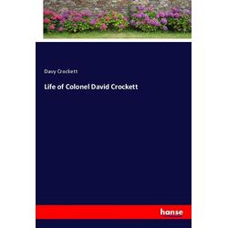 Life of Colonel David Crockett als Buch von Davy Crockett