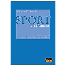 Sport - ein Kulturgut. Reinhard Rawe  - Buch