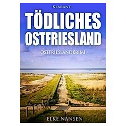 Tödliches Ostfriesland. Ostfrieslandkrimi. Elke Nansen  - Buch