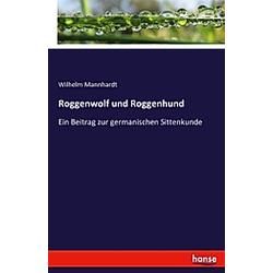 Roggenwolf und Roggenhund. Wilhelm Mannhardt  - Buch