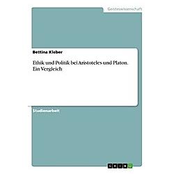 Ethik und Politik bei Aristoteles und Platon. Ein Vergleich. Bettina Kleber  - Buch